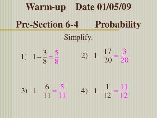 Warm-up    Date 01/05/09 Pre-Section 6-4       Probability