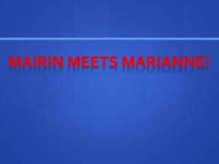 Mairin  Meets Marianne!