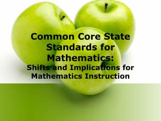 Common Core State Standards for Mathematics:  Shifts and Implications for Mathematics Instruction