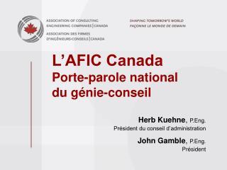 L'AFIC Canada Porte-parole national du génie-conseil