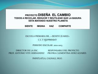 ESCUELA PRIMARIA BIL. « BENITO JUAREZ» C.C.T  13 DPB 0 6 1 6V PERIODO ESCOLAR   2012-2013