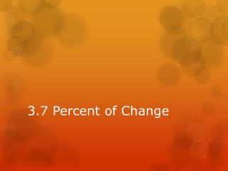 3.7 Percent of Change
