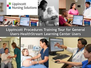 Lippincott Procedures Training  Tour for  General  Users-HealthStream  Learning Center Users