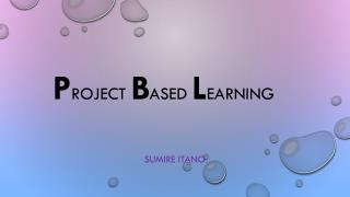 P roject  b ased  L earning