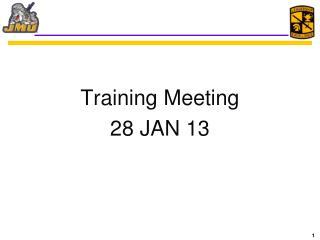Training  Meeting 28 JAN 13