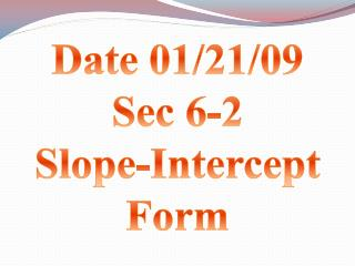 Date 01/21/09 Sec 6-2 Slope-Intercept Form
