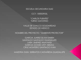 ESCUELA SECUNDARIA 0642 CCT: 15EES0955L �CARLOS FUENTES� TURNO MATUTINO