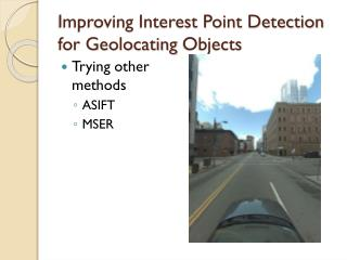 Improving Interest Point Detection for  Geolocating  Objects