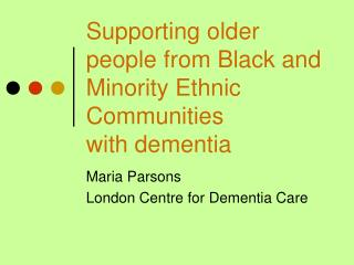 Supporting older people from Black and Minority Ethnic Communities with dementia