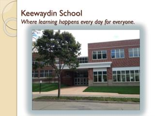 Keewaydin School Where learning happens every day for everyone.