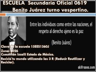 ESCUELA  Secundaria Oficial 0619  Benito Juárez turno vespertino.