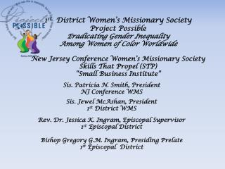 Sis. Patricia N. Smith, President NJ Conference WMS Sis. Jewel  McAshan , President