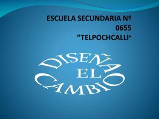 ESCUELA  SECUNDARIA N� 0655  � TELPOCHCALLI �