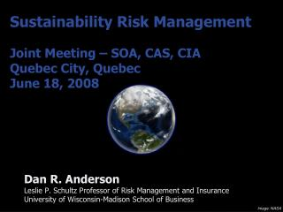Sustainability Risk Management  Joint Meeting   SOA, CAS, CIA Quebec City, Quebec June 18, 2008
