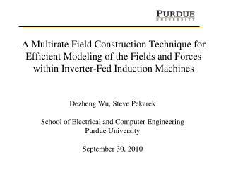 Dezheng Wu, Steve Pekarek School of Electrical and Computer Engineering Purdue University