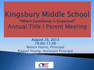 "K ingsbury Middle School ""Where Excellence is Expected"" Annual Title I Parent Meeting"