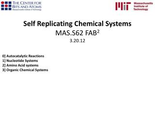Self Replicating Chemical Systems MAS.S62 FAB 2 3.20.12