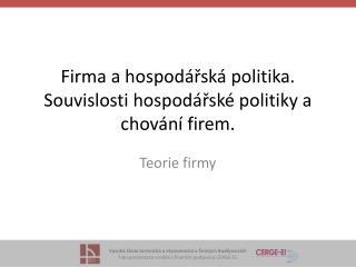 Firma a hospodářská  politika. Souvislosti hospodářské politiky a chování firem.