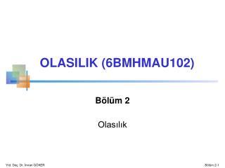 B�l�m 2 Olas?l?k