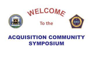 ACQUISITION COMMUNITY  SYMPOSIUM