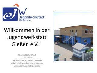 Willkommen in der Jugendwerkstatt Gießen e.V. !