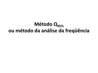 Método Q 95 % ou  método da análise da  freqüência
