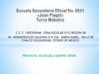 Escuela Secundaria Oficial No. 0641 �Jean Piaget� Turno Matutino