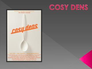 COSY DENS