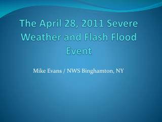 The April 28, 2011 Severe Weather and Flash Flood Event