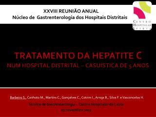 TRATAMENTO DA HEPATITE  C NUM  HOSPITAL DISTRITAL – CASUÍSTICA DE 5 ANOS
