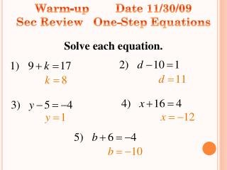 Warm-up        Date  11 /30/09                    Sec  Review   One-Step  Equations