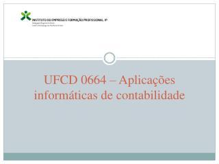 UFCD 0664 – Aplicações informáticas de contabilidade