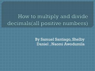 How to multiply and divide decimals(all positive numbers)