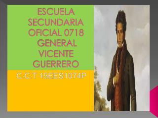 ESCUELA SECUNDARIA OFICIAL 0718  GENERAL VICENTE GUERRERO