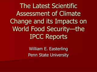 The Latest Scientific Assessment of Climate Change and its Impacts on World Food Security the IPCC Reports