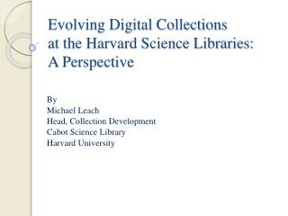 Evolving Digital Collections at the Harvard Science Libraries:  A Perspective