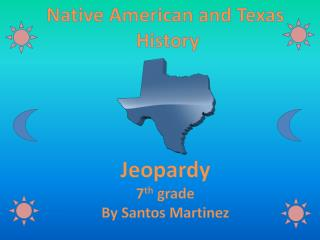 Native American and Texas   History  Jeopardy 7 th  grade By Santos Martinez
