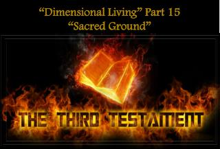 """Dimensional Living"" Part 15  ""Sacred Ground"""