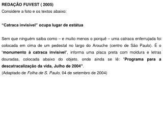 REDAÇÃO FUVEST ( 2005) Considere a foto e os textos abaixo: