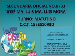 """Secundaria oficial no.0733 """"José ma. Luis ma. Luis mora"""""""