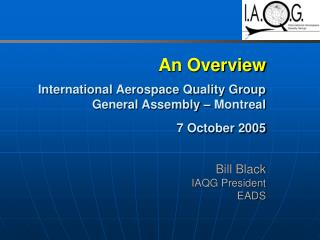 An Overview   International Aerospace Quality Group General Assembly   Montreal  7 October 2005