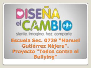 """Escuela Sec. 0739 """"Manuel Gutiérrez Nájera"""". Proyecto """"Todos contra el  Bullying """""""