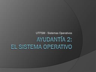 Ayudantía 2:  El Sistema Operativo