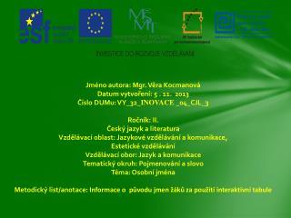 Jméno autora: Mgr. Věra Kocmanová Datum vytvoření:  5  . 11.  2013