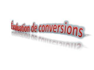 Évaluation de conversions