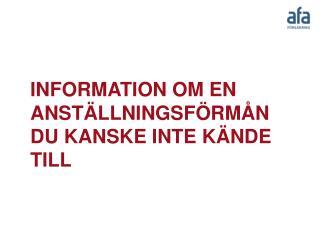 INFORMATION OM  EN  ANSTÄLLNINGSFÖRMÅN  DU KANSKE INTE KÄNDE TILL