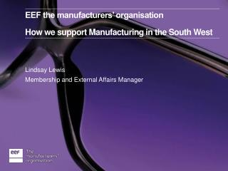 EEF the manufacturers' organisation How we support Manufacturing in the South West