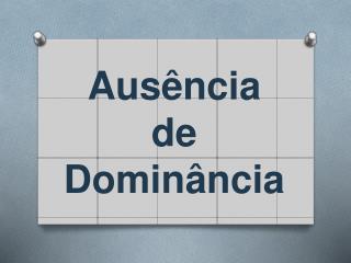 Aus�ncia d e Domin�ncia