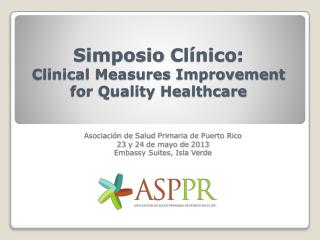 Simposio Clínico : Clinical Measures Improvement  for Quality Healthcare