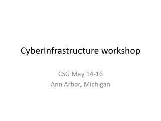 CyberInfrastructure  workshop